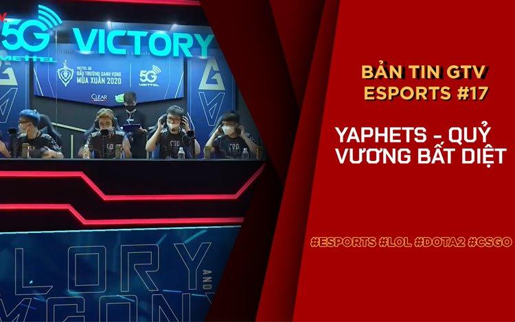 Bản tin GTV eSports số 17: YaphetS - Chúa quỷ bất diệt