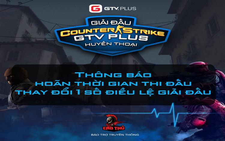Counter Strike GTV Plus Huyền thoại: Thay đổi điều lệ giải và hoãn thời gian thi đấu