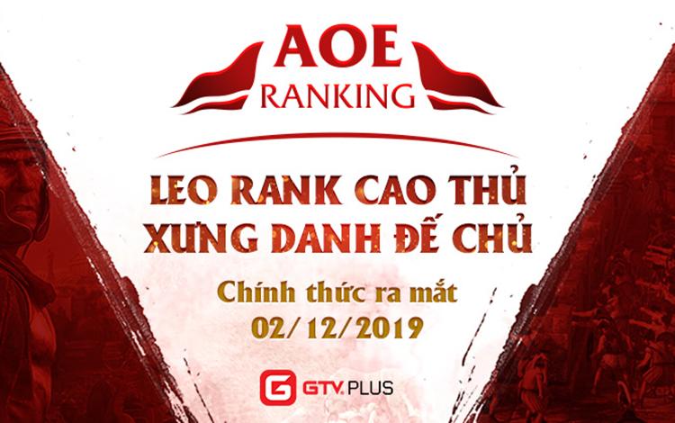 """GTV Plus chính thức """"trình làng"""" phiên bản AoE Ranking và bảng xếp hạng AoE chuyên nghiệp đầu tiên trên thế giới"""