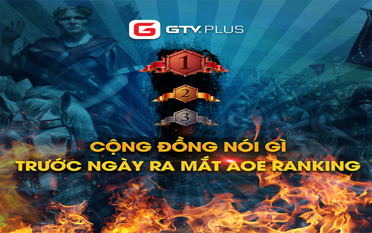 Cộng đồng game thủ nói gì trước ngày ra mắt phiên bản AoE Ranking và bảng xếp hạng siêu HOT của GTV Plus