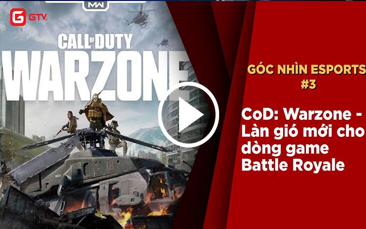 Góc nhìn eSports #3 | Call of Duty: Warzone - Làn gió mới cho dòng game Battle Royale