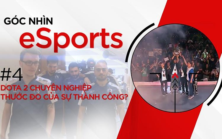 Góc nhìn eSports #4 | Dota 2 chuyên nghiệp - Thước đo nào cho sự vĩ đại?