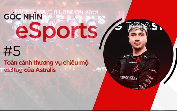 Góc nhìn eSports #5 | Toàn cảnh thương vụ chiêu mộ es3tag của Astralis
