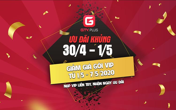 Mừng đại lễ 30/4 - 1/5, giảm giá gói VIP và gói Level trên GTV Plus