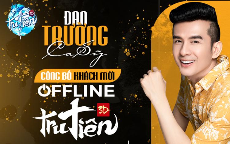 HOT! Anh Bo Đan Trường chính là khách mời siêu khủng của Big Offline Tru Tiên 3D
