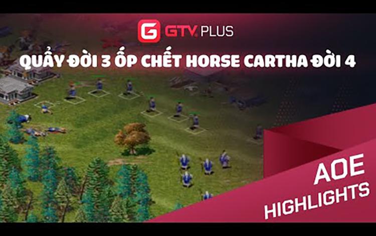 AOE: Quẩy đời 3 ốp chết Horse Cartha đời 4