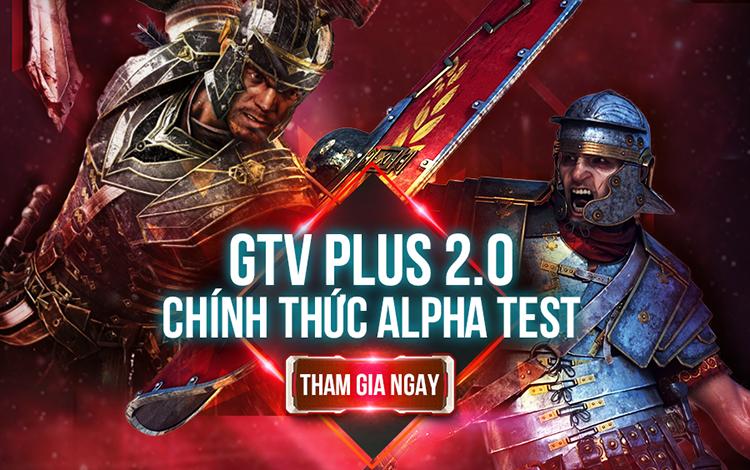 GTV Plus 2.0 chính thức Alpha Test: Tải liền tay, nhận ngay VIP CODE