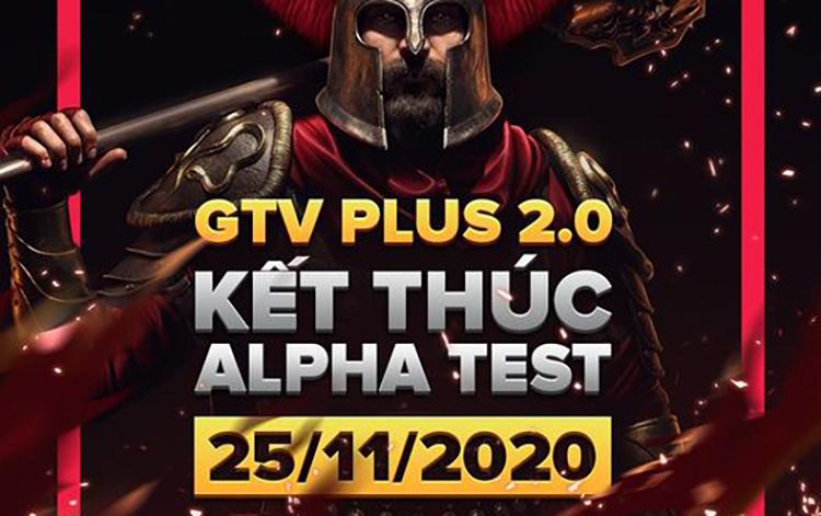 Thừa thắng Alpha Test, GTV Plus 2.0 xông lên Open Beta