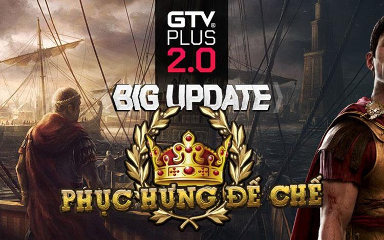 GTV Plus chính thức ra mắt phiên bản Big Update 2.0, mang lại trải nghiệm mới cho game thủ
