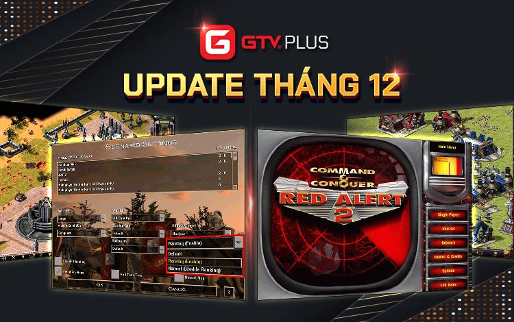 GTV Plus Update tháng 12: Điều chỉnh phiên bản AoE Ranking, tái sinh tựa game huyền thoại Red Alert 2