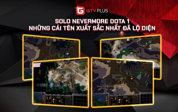Event Solo Nevermore DotA 1 GTV Plus -  Những cái tên xuất sắc nhất đã lộ diện