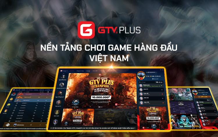 GTV Plus - Tự tin khẳng định vị thế nền tảng chơi game hàng đầu Việt Nam